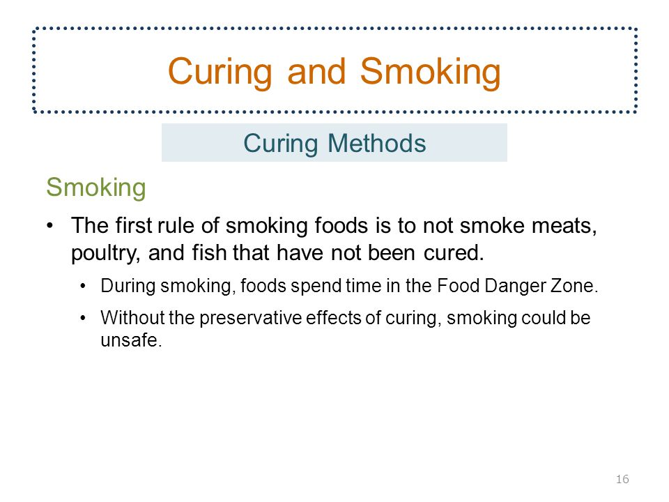 Curing and Smoking Smoking The first rule of smoking foods is to not smoke meats, poultry, and fish that have not been cured.