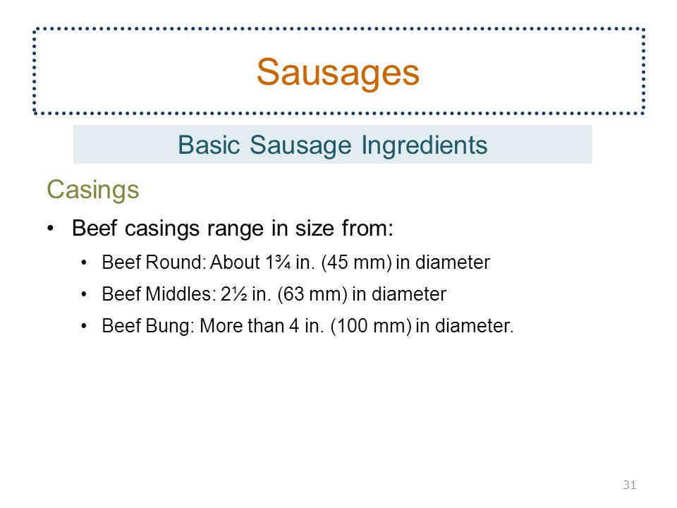 Sausages Casings Beef casings range in size from: Beef Round: About 1¾ in.
