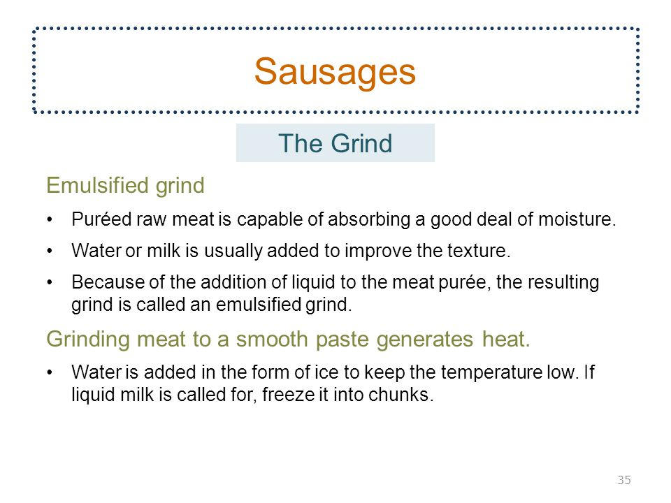 Sausages Emulsified grind Puréed raw meat is capable of absorbing a good deal of moisture.