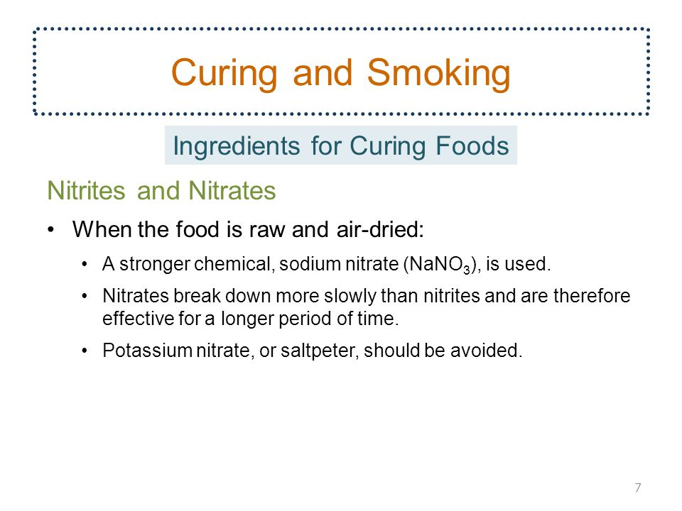 Curing and Smoking Nitrites and Nitrates When the food is raw and air-dried: A stronger chemical, sodium nitrate (NaNO 3 ), is used.