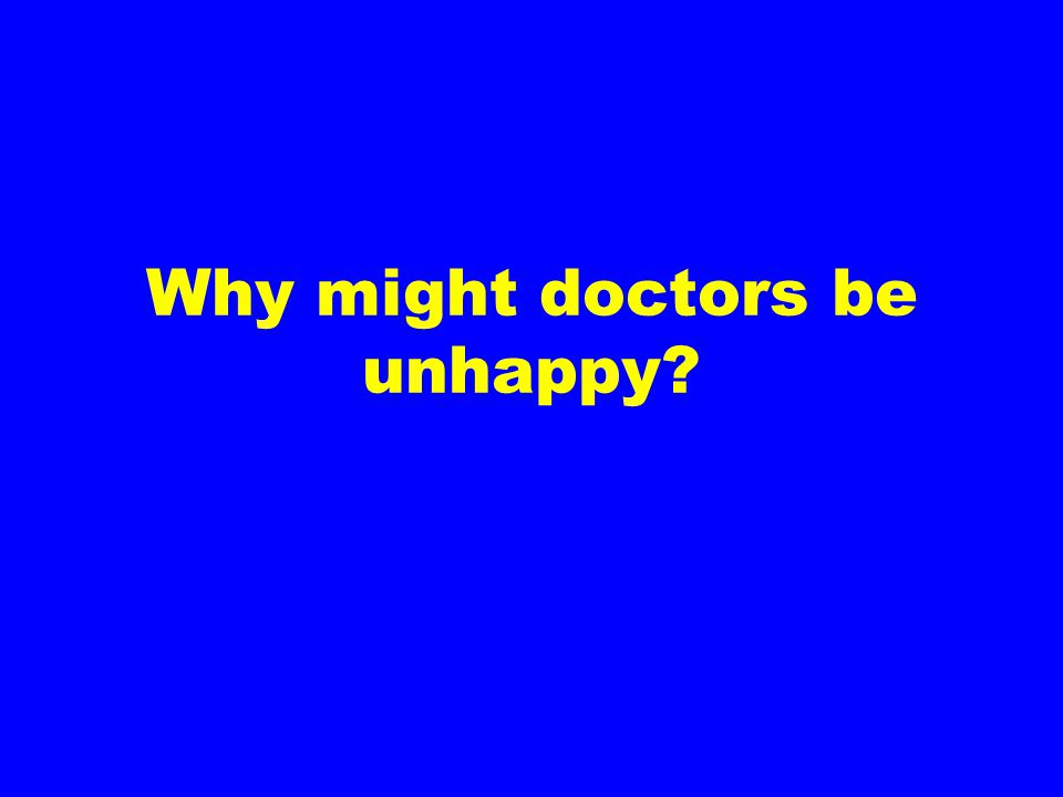 Why might doctors be unhappy?