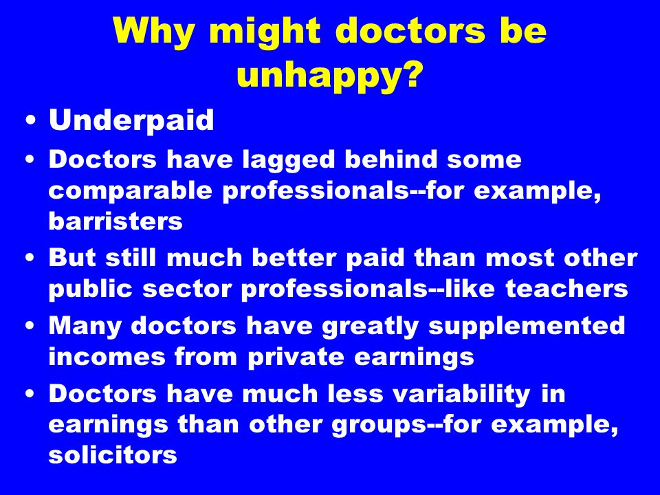 Why might doctors be unhappy? Underpaid Doctors have lagged behind some comparable professionals--for example, barristers But still much better paid t