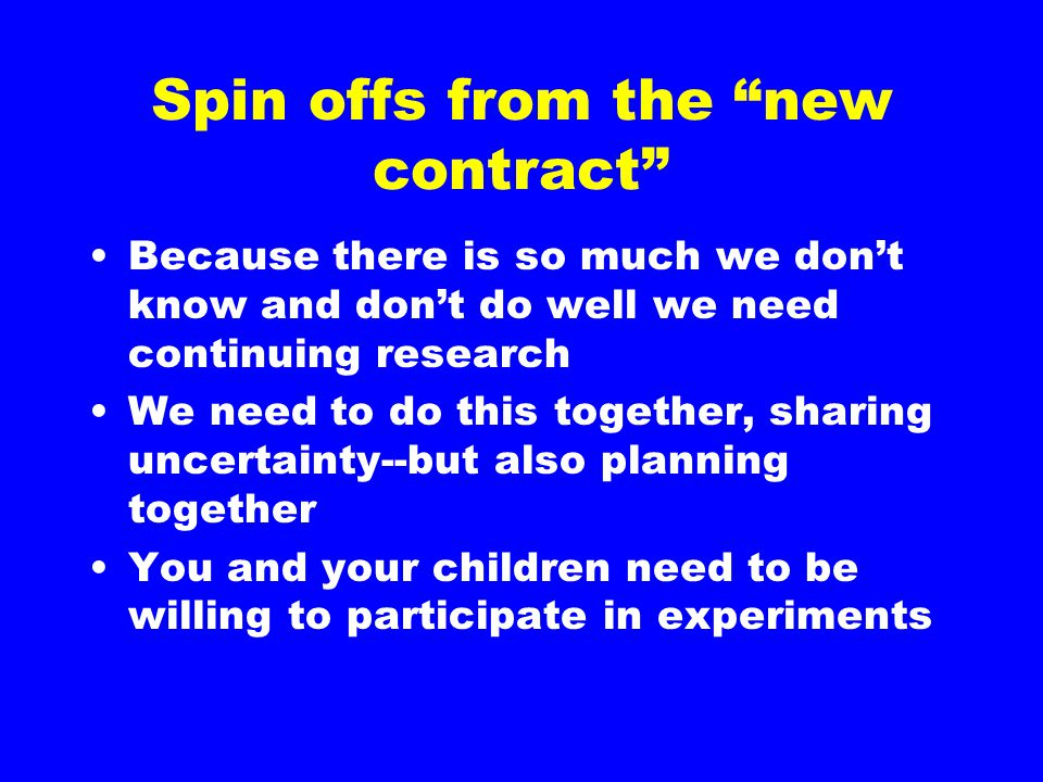 """Spin offs from the """"new contract"""" Because there is so much we don't know and don't do well we need continuing research We need to do this together, sh"""