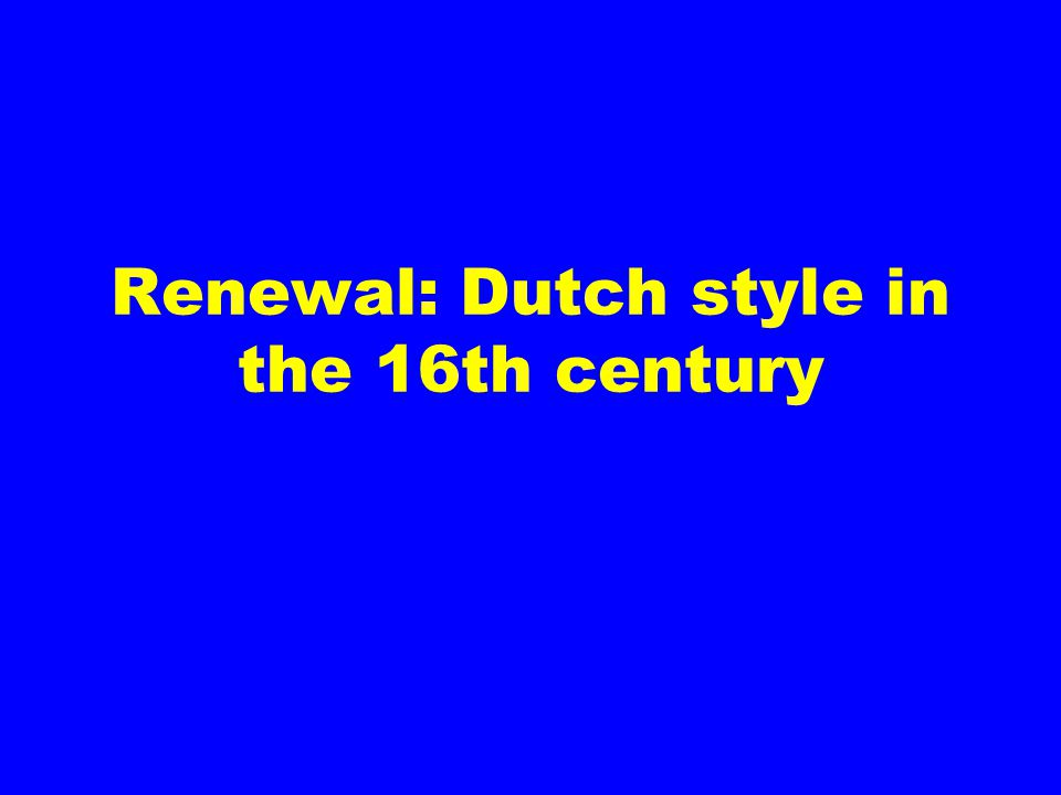 Renewal: Dutch style in the 16th century