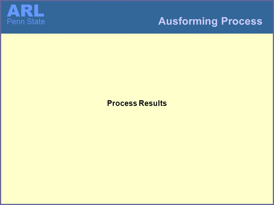 ARL Penn State Process Results Ausforming Process
