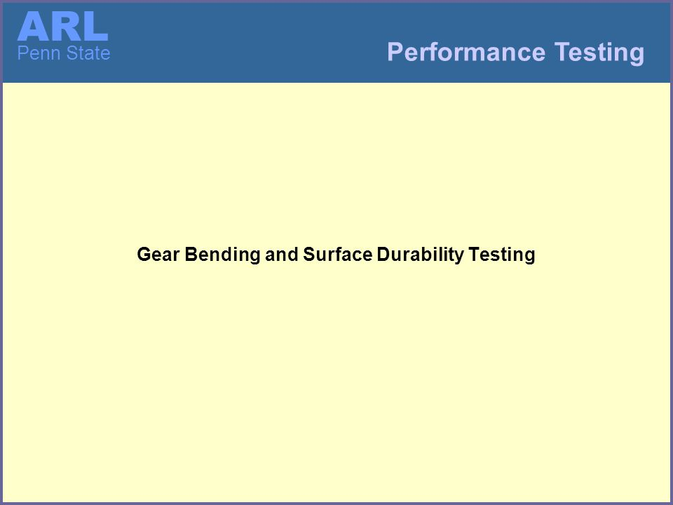 ARL Penn State Gear Bending and Surface Durability Testing Performance Testing