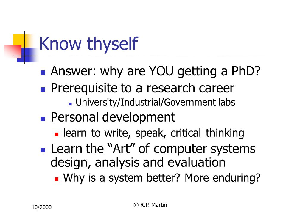 10/2000 © R.P. Martin Know thyself Answer: why are YOU getting a PhD.