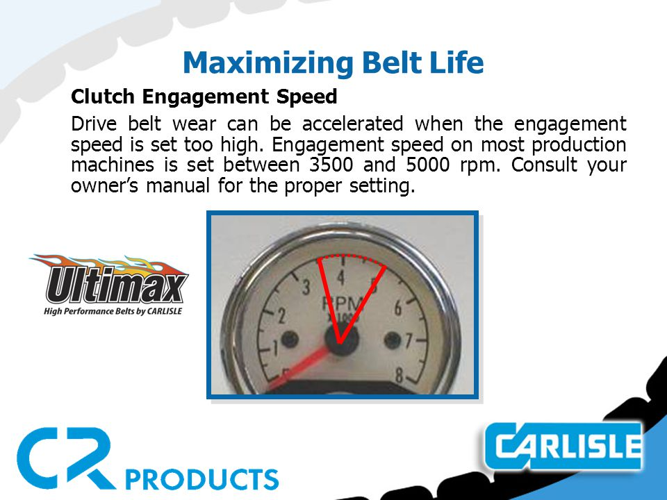 Maximizing Belt Life Clutch Engagement Speed Drive belt wear can be accelerated when the engagement speed is set too high.