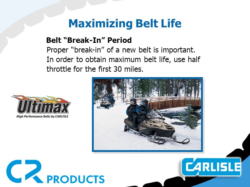 Maximizing Belt Life Belt Break-In Period Proper break-in of a new belt is important.