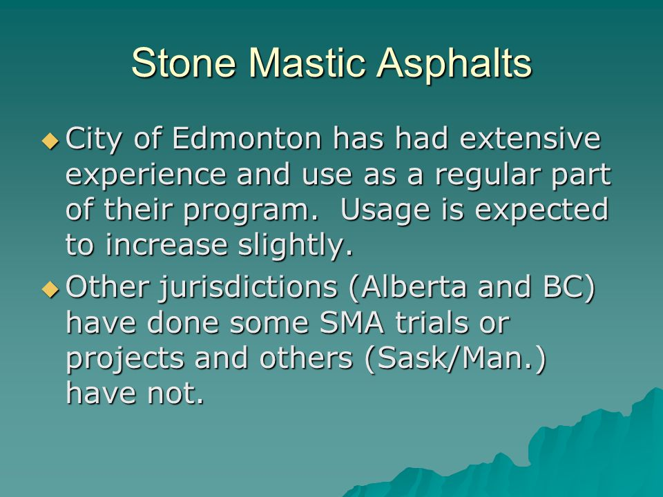 Stone Mastic Asphalts  City of Edmonton has had extensive experience and use as a regular part of their program.