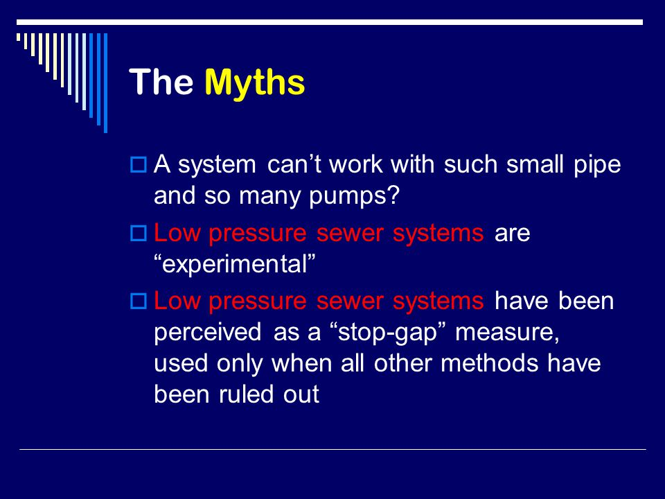 The myths ….continued  Low pressure sewer systems are for Rural areas only.