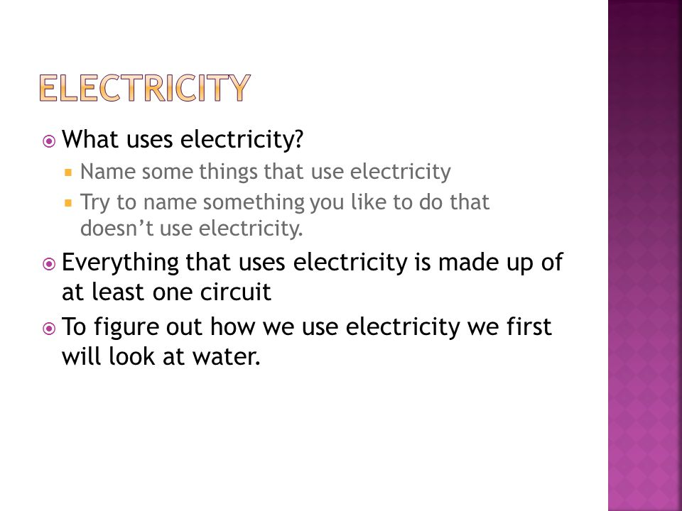  What uses electricity.