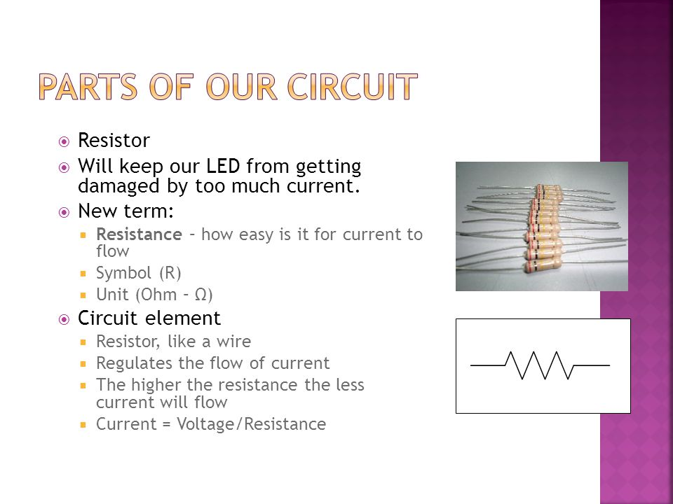  Resistor  Will keep our LED from getting damaged by too much current.