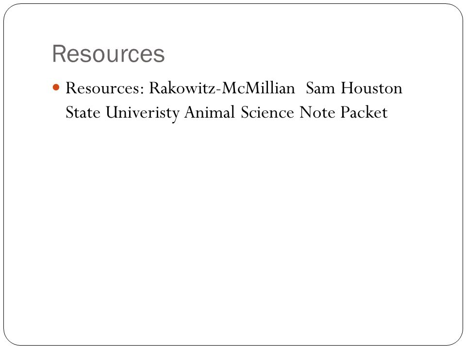 Resources Resources: Rakowitz-McMillian Sam Houston State Univeristy Animal Science Note Packet