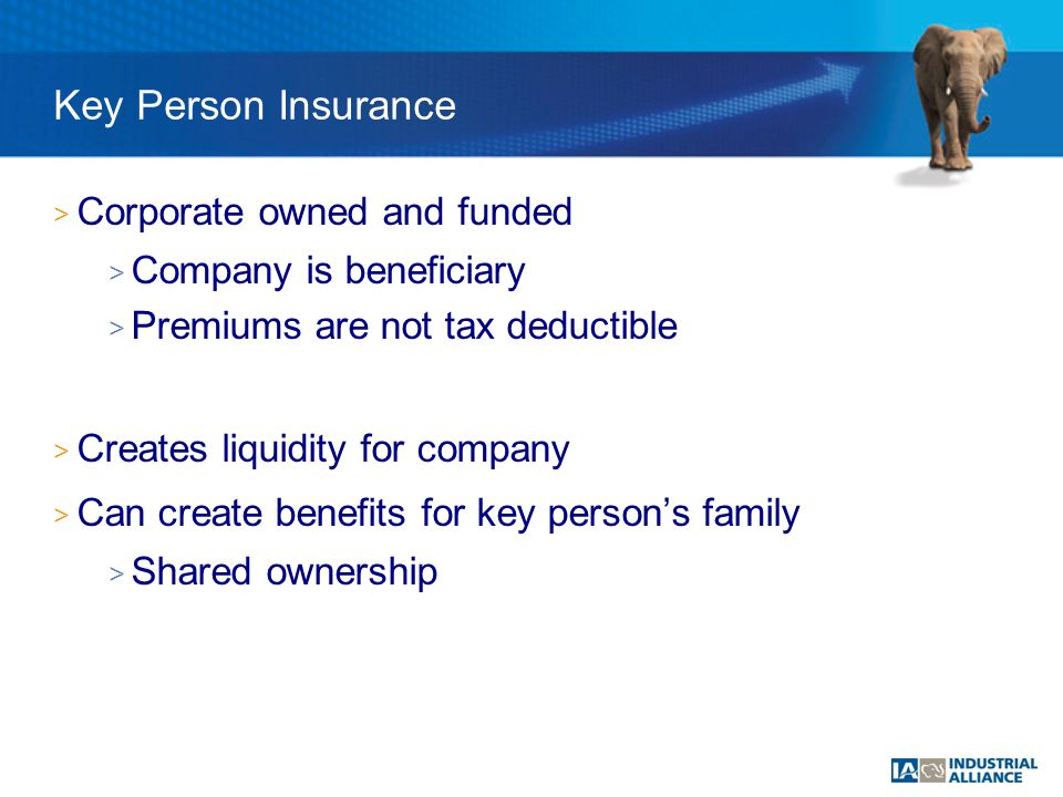 > Corporate owned and funded > Company is beneficiary > Premiums are not tax deductible > Creates liquidity for company > Can create benefits for key person's family > Shared ownership Key Person Insurance
