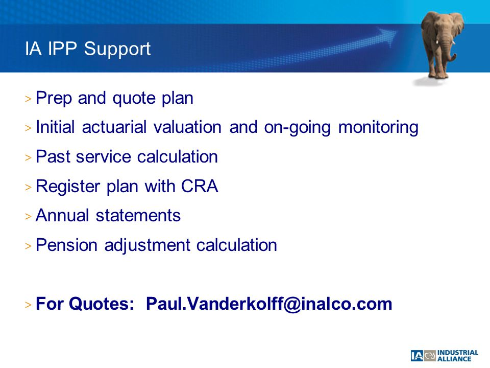 IA IPP Support > Prep and quote plan > Initial actuarial valuation and on-going monitoring > Past service calculation > Register plan with CRA > Annual statements > Pension adjustment calculation > For Quotes: Paul.Vanderkolff@inalco.com