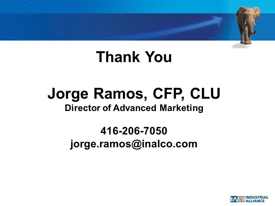 Thank You Jorge Ramos, CFP, CLU Director of Advanced Marketing 416-206-7050 jorge.ramos@inalco.com