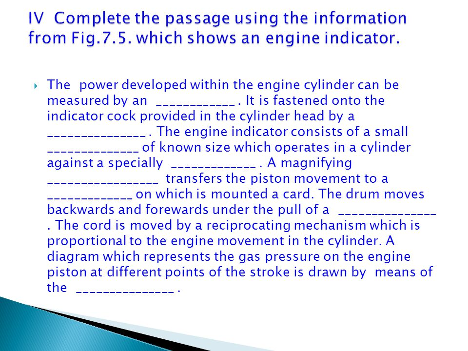  The power developed within the engine cylinder can be measured by an ____________. It is fastened onto the indicator cock provided in the cylinder h