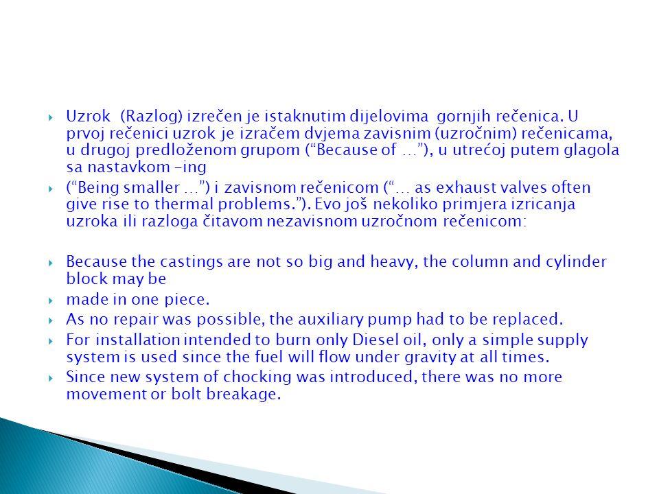  Uzrok (Razlog) izrečen je istaknutim dijelovima gornjih rečenica. U prvoj rečenici uzrok je izračem dvjema zavisnim (uzročnim) rečenicama, u drugoj