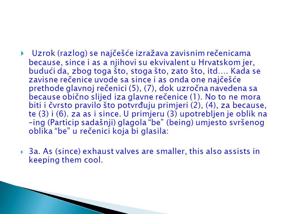  Uzrok (razlog) se najčešće izražava zavisnim rečenicama because, since i as a njihovi su ekvivalent u Hrvatskom jer, budući da, zbog toga što, stoga