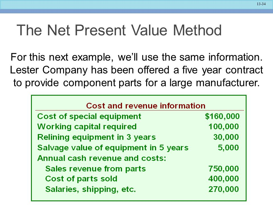 13-34 The Net Present Value Method For this next example, we'll use the same information.