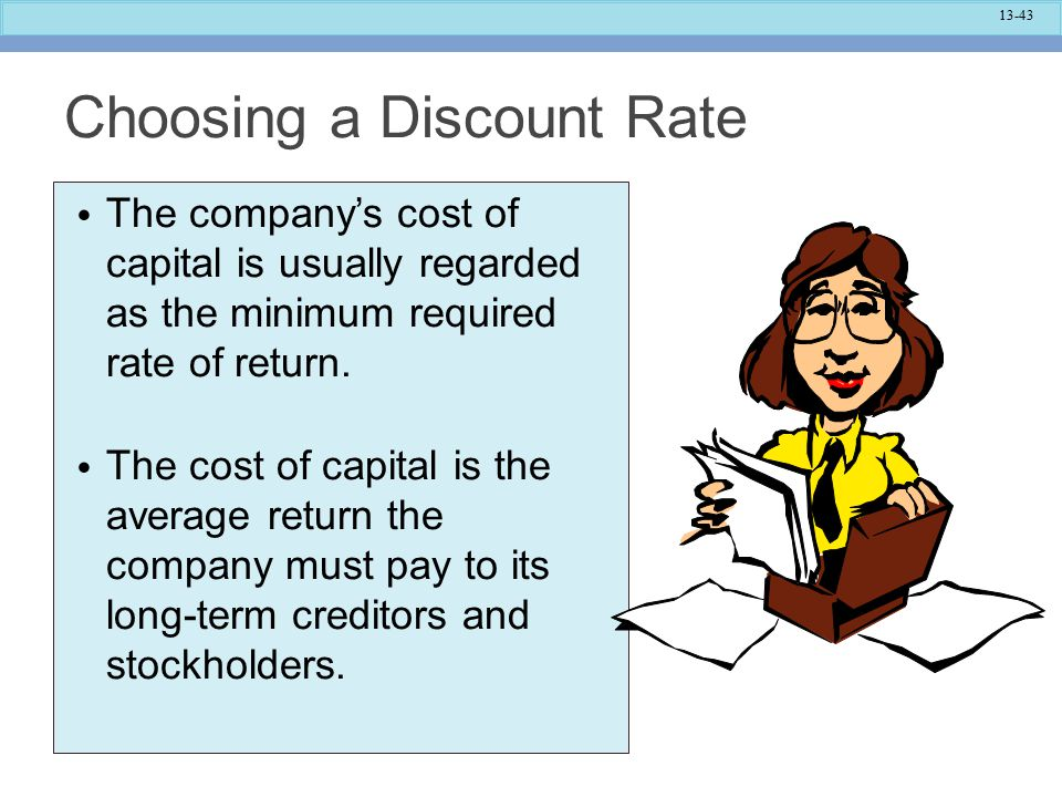 13-43 Choosing a Discount Rate The company's cost of capital is usually regarded as the minimum required rate of return.
