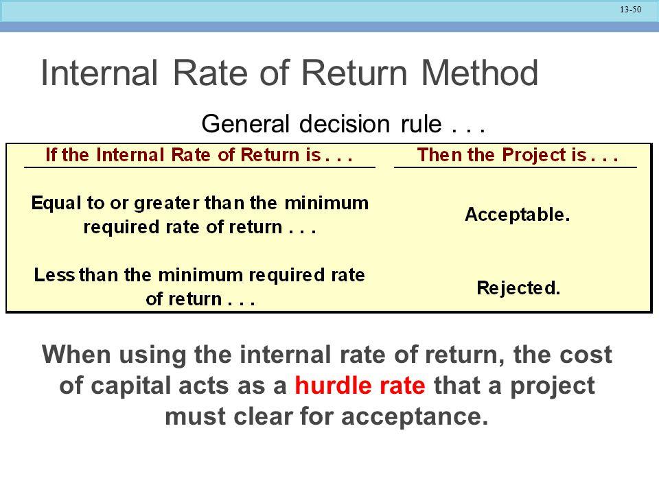 13-50 Internal Rate of Return Method General decision rule...