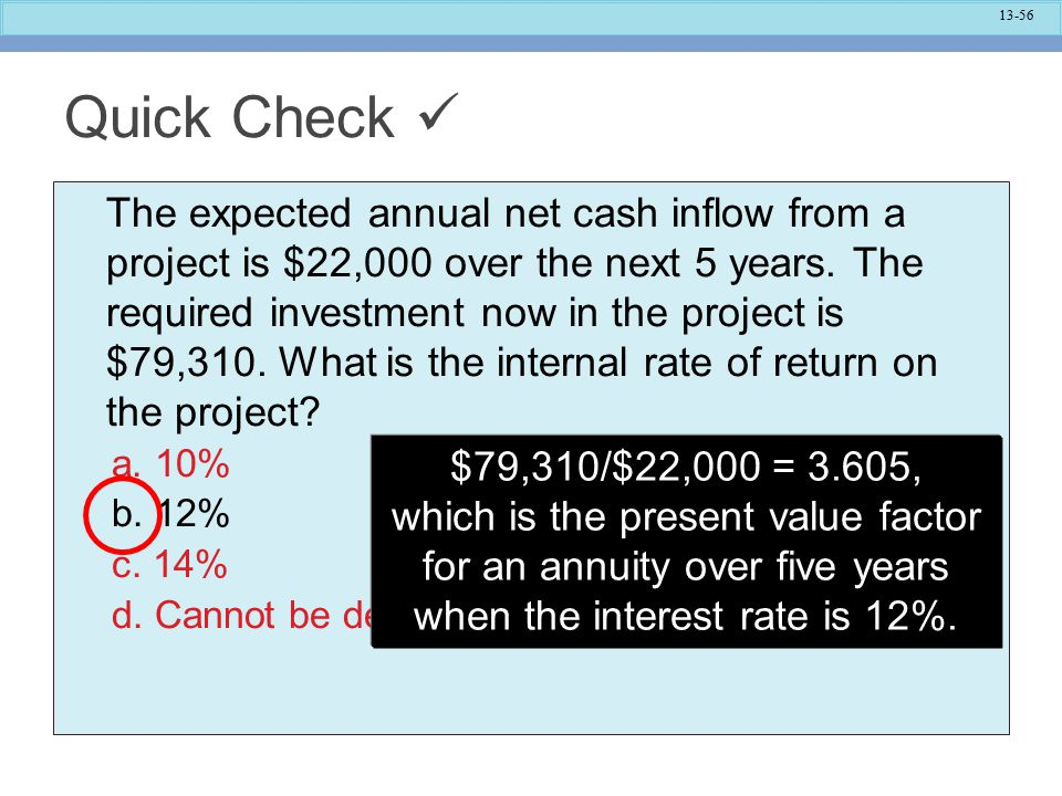 13-56 Quick Check The expected annual net cash inflow from a project is $22,000 over the next 5 years.