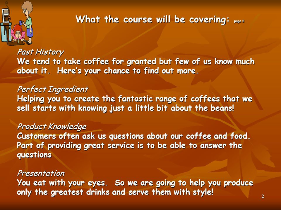What the course will be covering: page 2 Past History We tend to take coffee for granted but few of us know much about it. Here's your chance to find