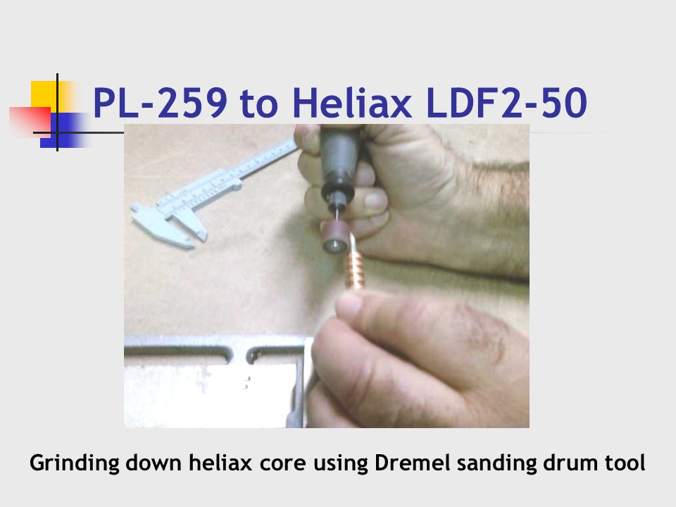 PL-259 to Heliax LDF2-50 Grinding down heliax core using Dremel sanding drum tool