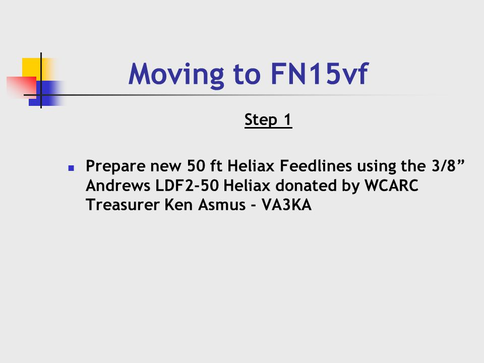 Moving to FN15vf Step 1 Prepare new 50 ft Heliax Feedlines using the 3/8 Andrews LDF2-50 Heliax donated by WCARC Treasurer Ken Asmus - VA3KA