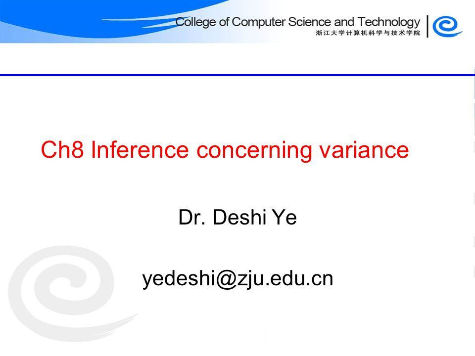 Ch8 Inference concerning variance Dr. Deshi Ye yedeshi@zju.edu.cn