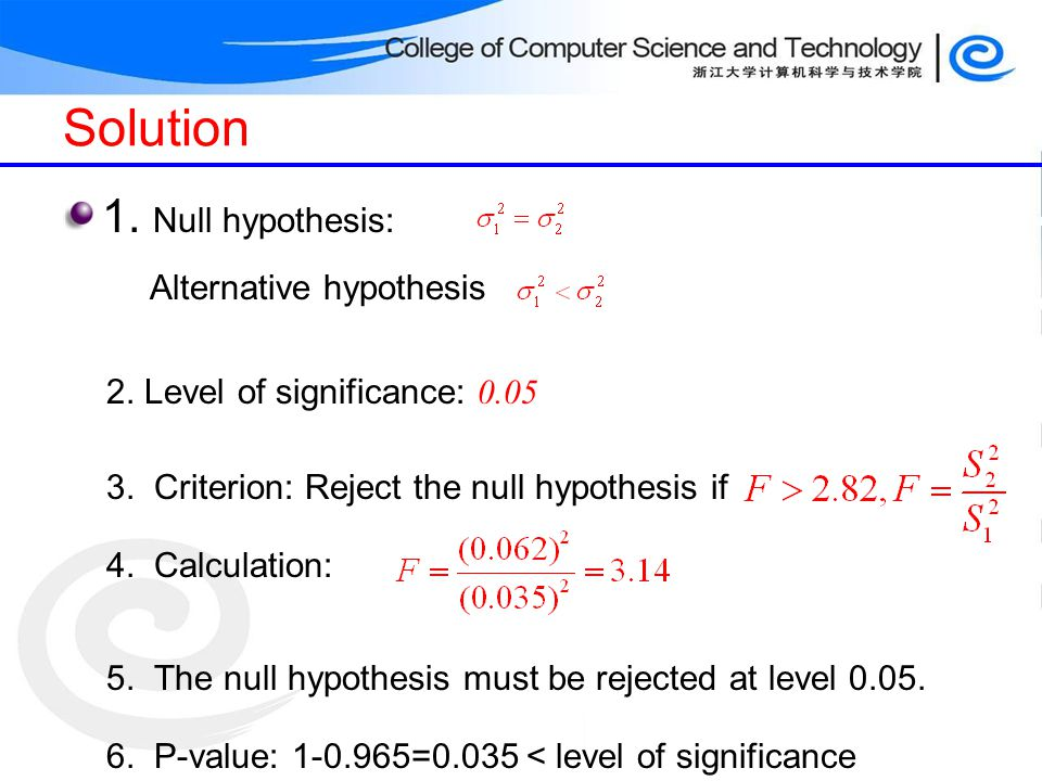 Solution 1. Null hypothesis: Alternative hypothesis 2. Level of significance: 0.05 3. Criterion: Reject the null hypothesis if 4. Calculation: 5. The