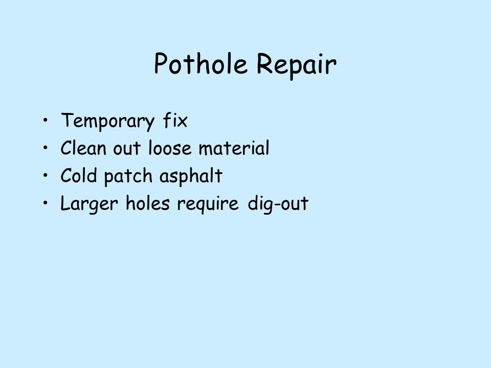 Pothole Repair Temporary fix Clean out loose material Cold patch asphalt Larger holes require dig-out