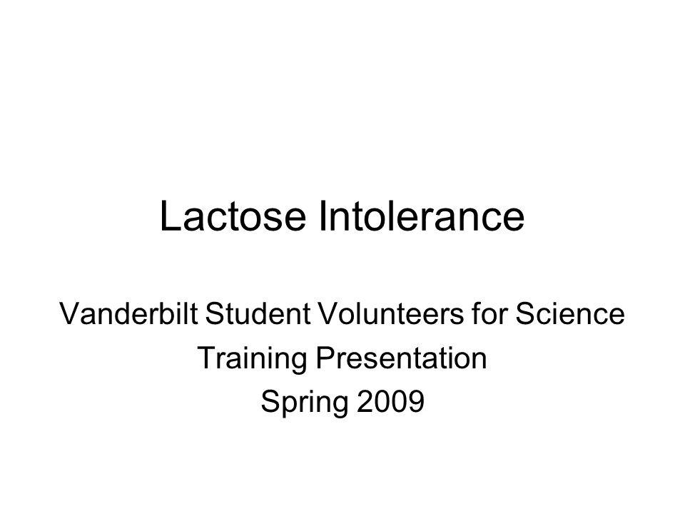 Lactose Intolerance Vanderbilt Student Volunteers for Science Training Presentation Spring 2009