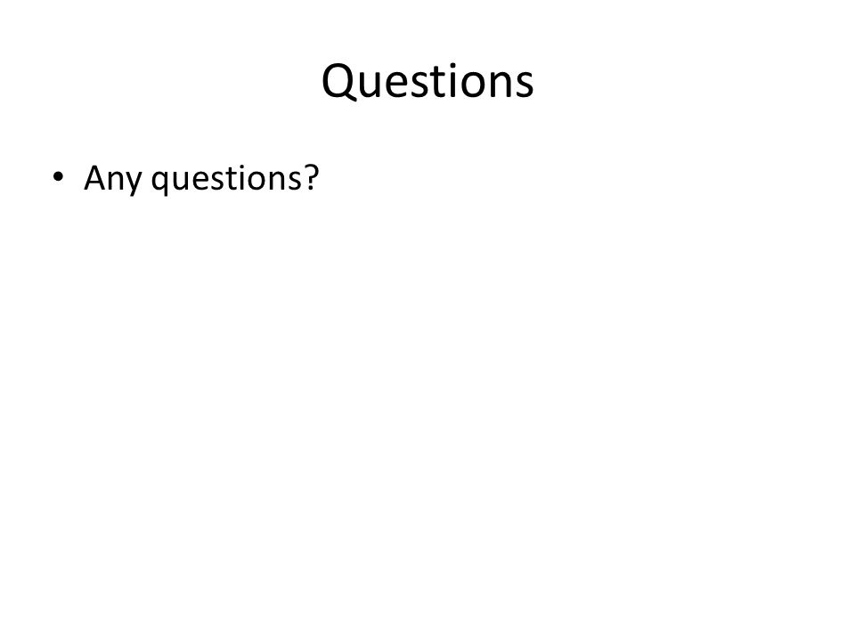 Questions Any questions?