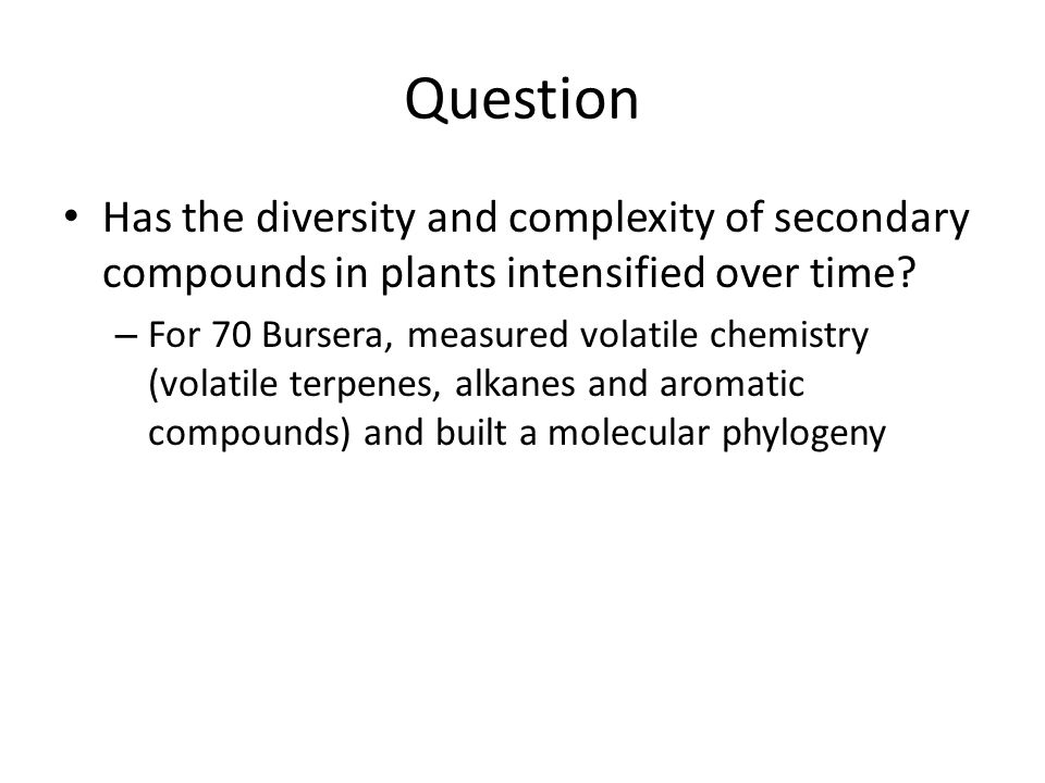 Question Has the diversity and complexity of secondary compounds in plants intensified over time.