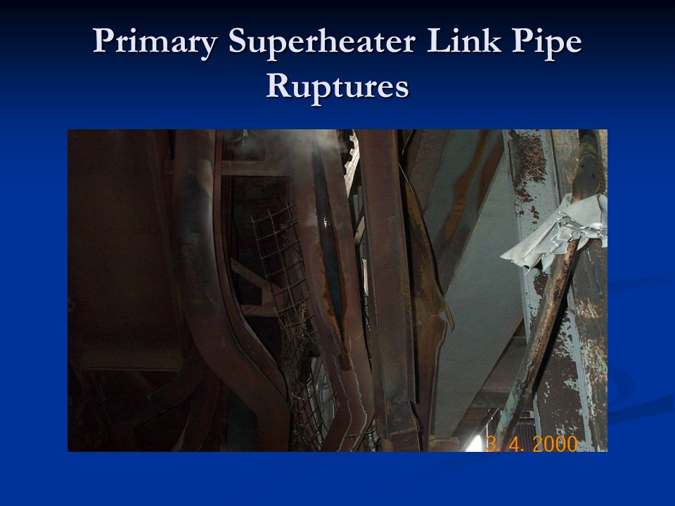 Primary Superheater Link Pipe Ruptures