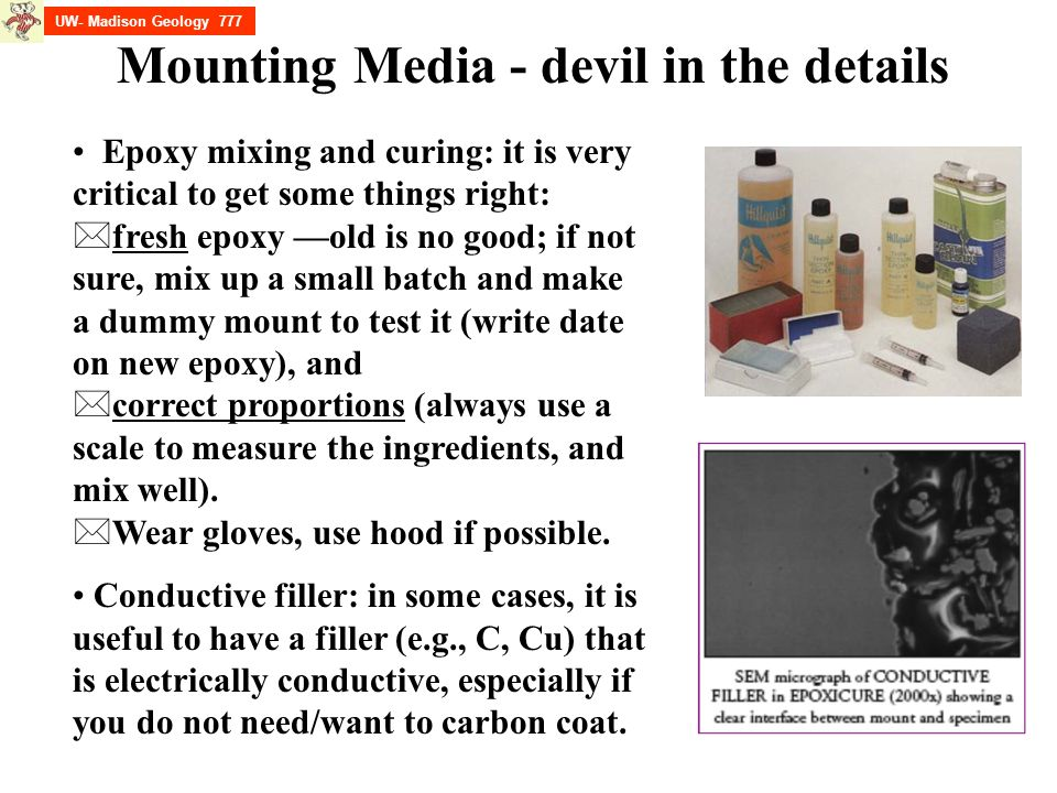 Mounting Media - devil in the details Epoxy mixing and curing: it is very critical to get some things right: * fresh epoxy —old is no good; if not sur