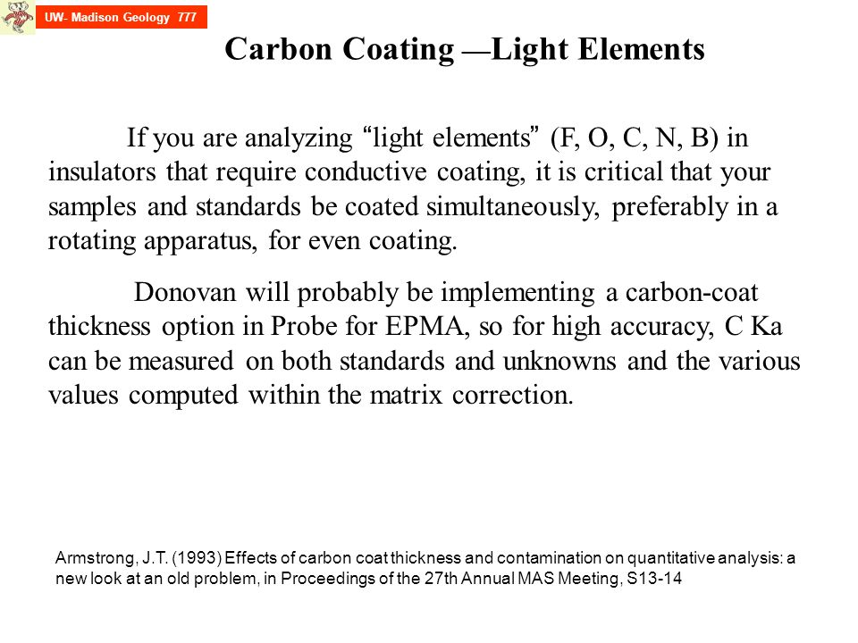 "UW- Madison Geology 777 If you are analyzing "" light elements "" (F, O, C, N, B) in insulators that require conductive coating, it is critical that you"