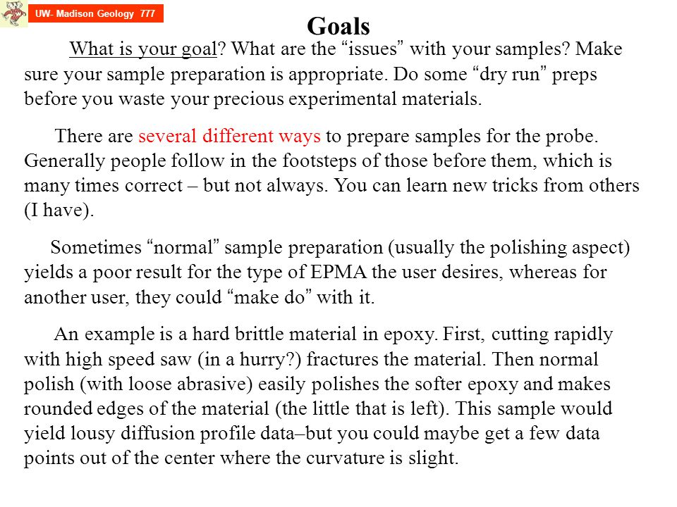 UW- Madison Geology 777 Your goal is to prepare the specimen so that the surface is mirror smooth to minimize errors in the matrix correction (path length).