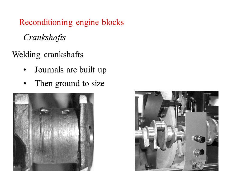 Reconditioning engine blocks Crankshafts Journals are built up Welding crankshafts Then ground to size
