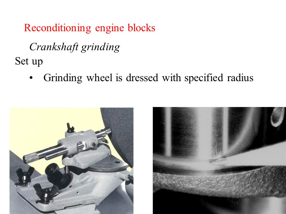 Reconditioning engine blocks Crankshaft grinding Grinding wheel is dressed with specified radius Set up