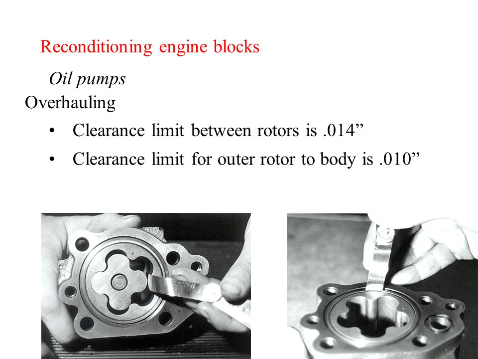 Reconditioning engine blocks Oil pumps Clearance limit between rotors is.014 Overhauling Clearance limit for outer rotor to body is.010