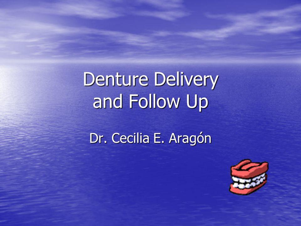 Denture Delivery and Follow Up Dr. Cecilia E. Aragón