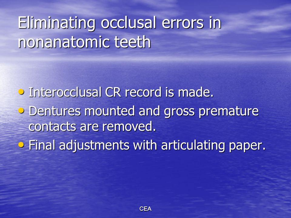 CEA Eliminating occlusal errors in nonanatomic teeth Interocclusal CR record is made. Interocclusal CR record is made. Dentures mounted and gross prem