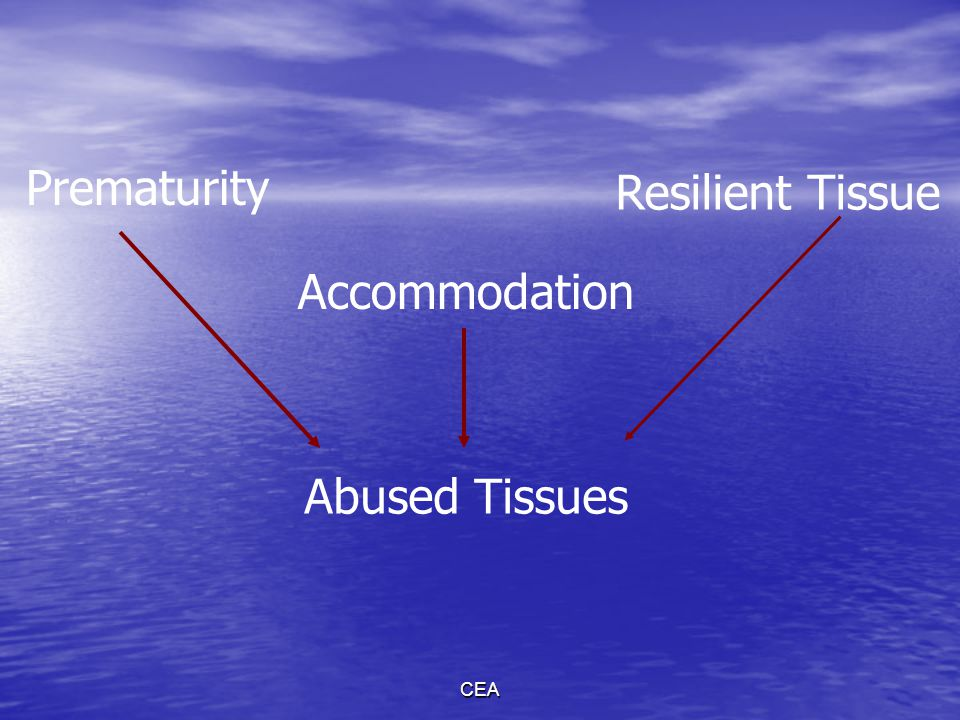 CEA Prematurity Accommodation Resilient Tissue Abused Tissues