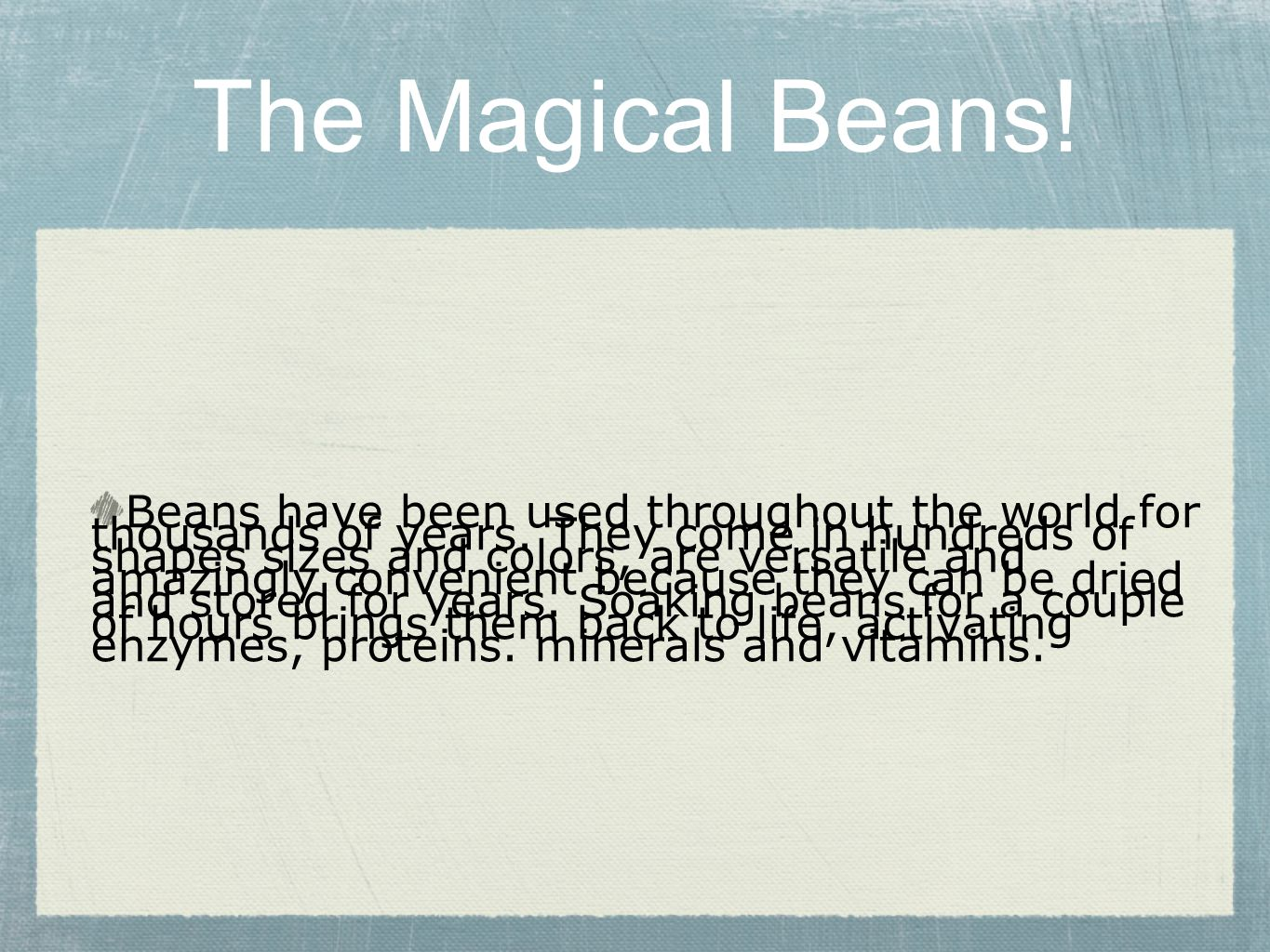 The Magical Beans. Beans have been used throughout the world for thousands of years.