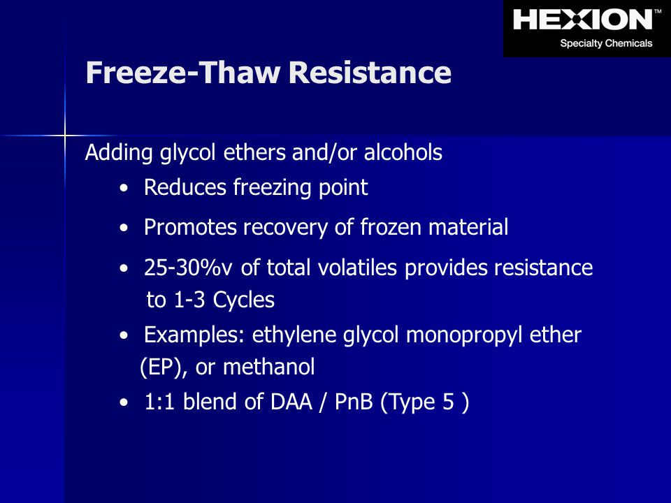 Freeze-Thaw Resistance Adding glycol ethers and/or alcohols Reduces freezing point Promotes recovery of frozen material 25-30%v of total volatiles pro