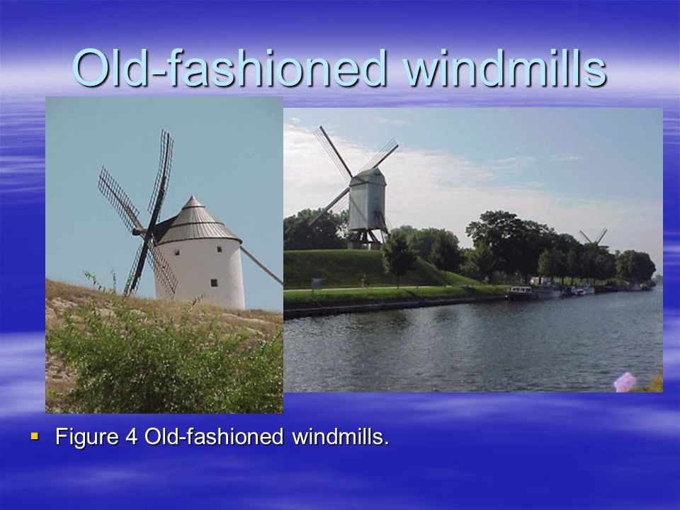 Old-fashioned windmills  Figure 4 Old-fashioned windmills.